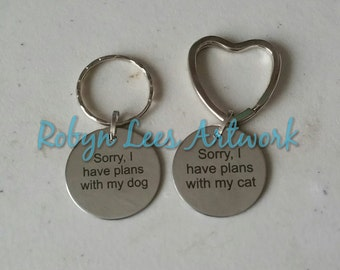 Sorry I Have Plans With Dog or Cat Engraved Stainless Steel Disc Keyring on Round or Heart Split Ring. Cute, Funny, Pets, Animals, Excuse
