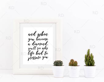 And when you become a diamond, you'll see why life had to pressure you - PRINTABLE Wall Art / Motivational Quote Wall Art / 2 for price of 1