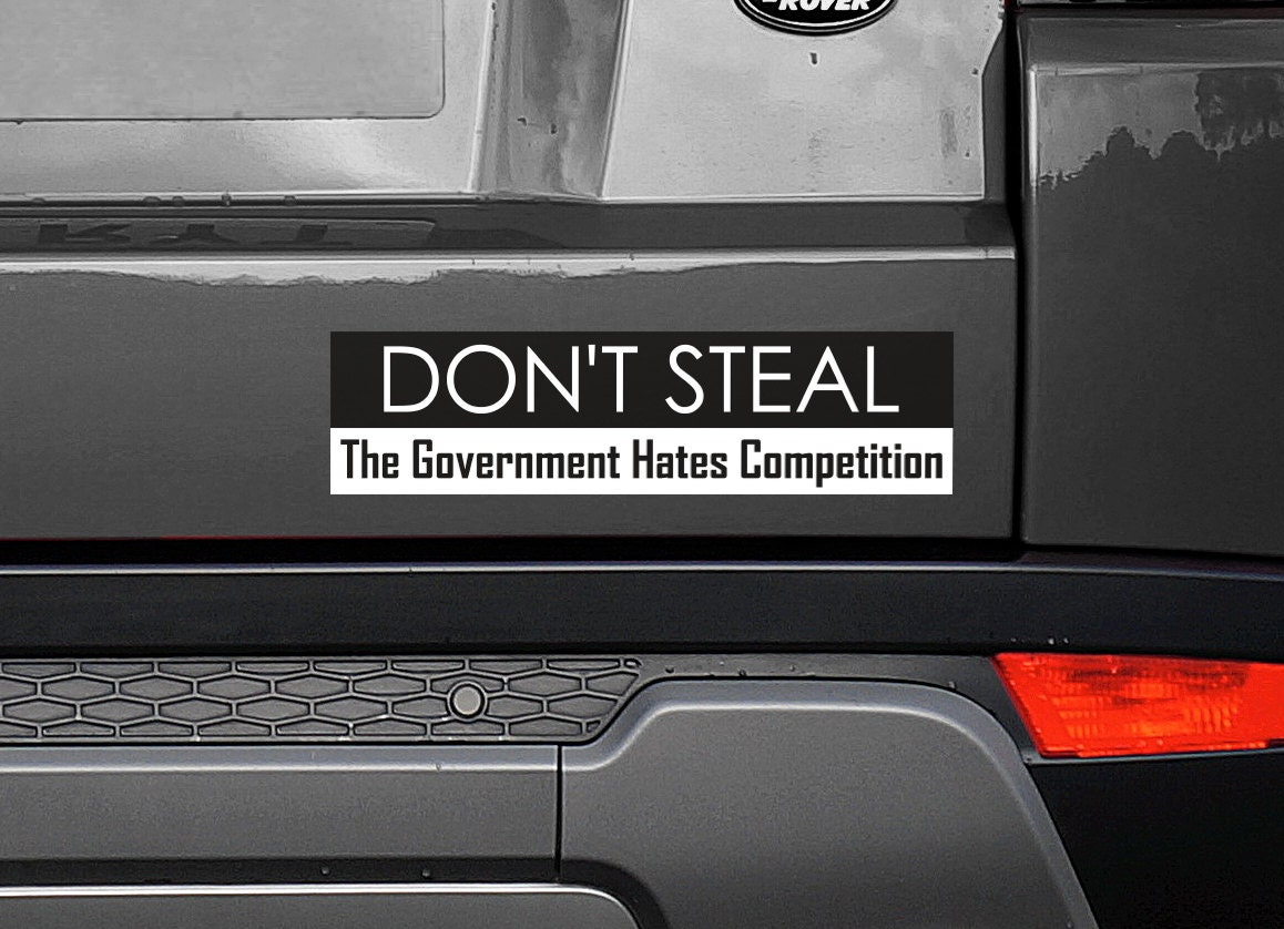 Car sticker design competition - Don T Steal The Government Hates Competition 11 5 X3 Bumper Sticker Decal
