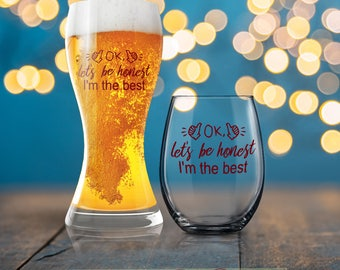 OK Let's Be Honest I'm the Best, Funny Gift, Funny Dad Present, Beverage Cold Brew Father, Dad Wine Glass, Dad Beer Glass
