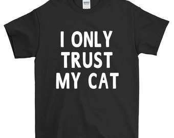 I Only Trust My Cat Funny Sayings Humorous Novelty T-Shirt For Men Women Funny Gift Screen Printed Tee Mens Ladies Womens Tees