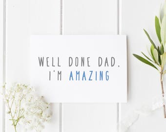 Well Done Dad I'm Amazing, Funny Fathers Day Card, Funny Birthday Card For Dad, Funny Card Dad, Card For Dad, Handmade Birthday Card For Dad