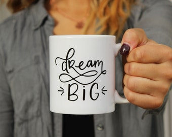 Dream Big Mug | Inspirational Coffee Mug, Coffee Mugs, Coffee Cup, Coffee Mug Gift, Motivational Mug, Cute Coffee Mug, Cute Mugs