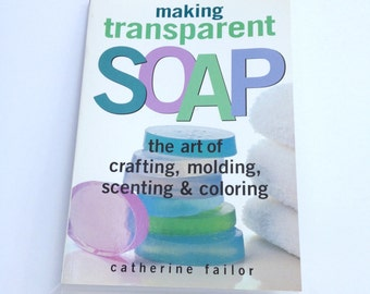 Making Transparent Soap How To Make Soap Book Soapmaking For Fun & Profit Work From Home Crafting Molding Scenting Coloring Soap Tutorial