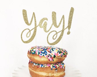 Yay! Cake Topper / Birthday Party / Bridal Shower / Retirement Party / Rehearsal Dinner / Engagement Party / Dessert Table Decorations /