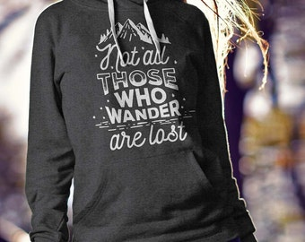 Not All Those Who Wander Are Lost - Hiking Shirt - Hoodie - Sweatshirt
