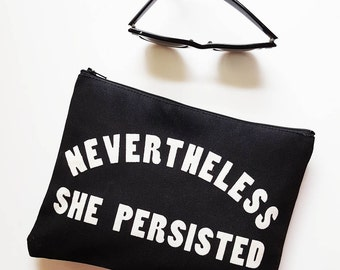 She Persisted Zipper Pouch Zippy Bag Resist Persist Protest Feminist Gift for Women Black Future is Female Made in Nashville Wholesale