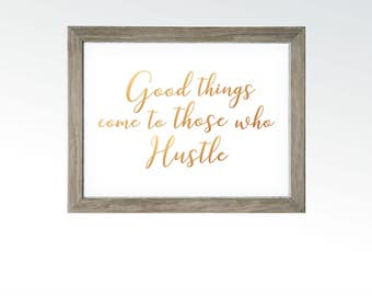 Good Things Come to Those who Hustle - Artist Freelance Business Owner Sassy Quote Sign - Rose Gold Copper Art - DIGITAL DOWNLOAD printable