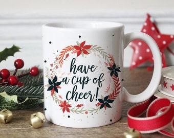 Christmas Mug, Have a Cup of cheer!, Christmas Gift, Gifts for her, Unique mugs, Office Party, Christmas Coffee Mug, Coffee quote mug