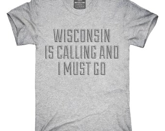 Wisconsin Is Calling and I Must Go T-Shirt, Hoodie, Tank Top, Gifts