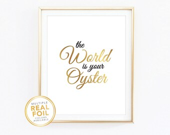 Gold foil, The world is your oyster, Real Foil, Silver foil, Gold foil Print, Home Decor, Art, Quote Print, Relax, Friends show Quote