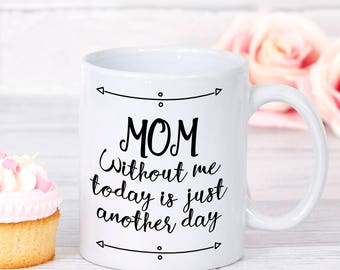 Mothers Day, Mom-Without me today is another day, Gift for Mom, Funny Moms Mug, Mother's Day Gift, Mom Gift, Mothers Day, Humorous mugs