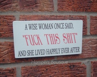 A wise woman once said .. Wooden plaque