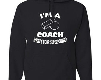 I'm a Coach What's your superpower?  Black Hooded Sweatshirt Hoodie Hoody  With Custom Text(optional)