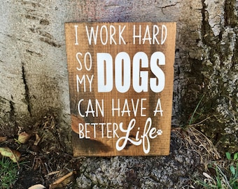 Rustic Home Decor,I Work Hard So My Dog Can Have A Better Life,Rustic Sign,Dog Sign,Dog Decor,Farmhouse Decor,Pet Decor,Rustic Dog Decor