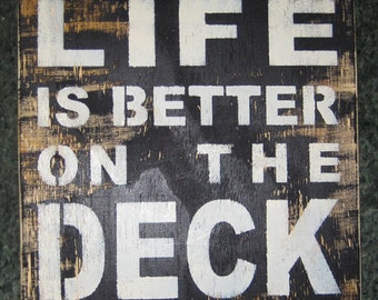 Life is better at the Deck...... Wall Plaque Hanging /Country sign/primitive/back yard/ bbq/lake/water/boat/farm
