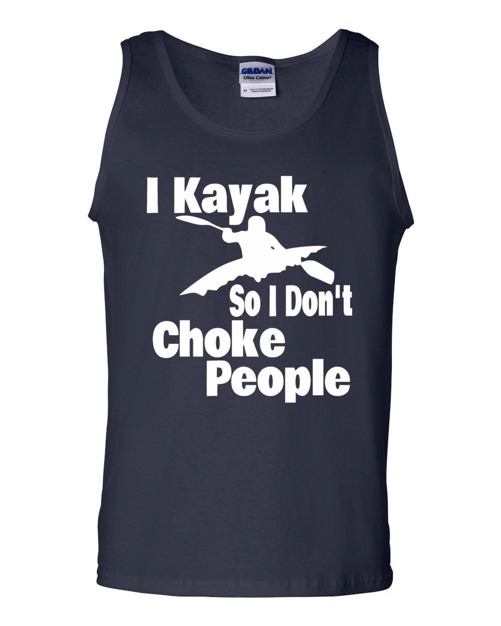 Kayak Tank Top - I Kayak So I Don't Choke People - Paddle Life Kayaking Tank Top