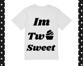 I'm two sweet shirt