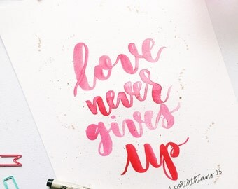 Love Never Gives Up Watercolor Art Print, Wall Decor, Hand Lettered Print, Home Decor, Quote Print