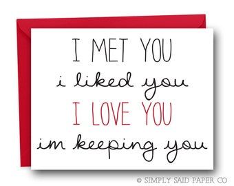 Love Greeting Card - I met you, i liked you, i love you. I'm keeping you -  valentines Card,  love Card, valentine Card, anniversary card
