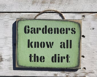 Gardners Know All The Dirt Funny Garden Sign For Gardener Gift For Him Gift For Her Gardening Quote Zen Garden Gardener Gift Garden Ornament
