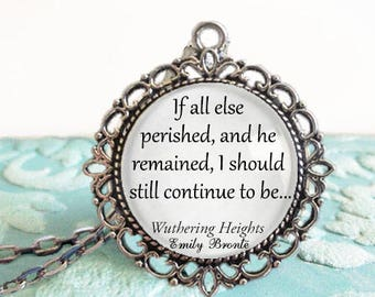 If all else perished and he remained I should still continue to be Wuthering Heights Book Quote Emily Bronte Necklace Pendant Glass Dome