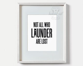 Laundry room decor PRINTABLE art Not all who launder are lost,bathroom printable,funny printable art,laundry room art,bathroom wall decor