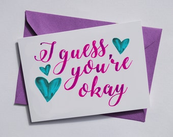 I guess you're okay Valentines Greetings Card