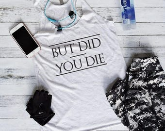 Workout Tank Top - Workout Tank Tops With Sayings - Workout Tank Tops For Women - Fitness Tank Tops - But Did You Die