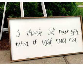 Over the Bed Sign - Hand Lettered Wood Sign - I Think I'd Miss You Even if We'd Never Met - Modern Calligraphy