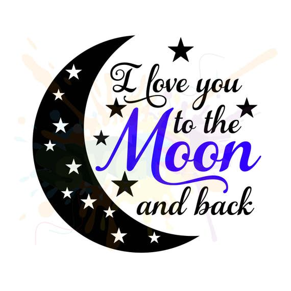 Love You to the Moon and Back SVG Files for Cutting Cricut