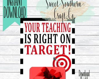 INSTANT DOWNLOAD***Your Teaching Is Right On Target! Target Gift Card Printable, 5X7,Teacher Appreciation, End Of Year, Teacher Gift