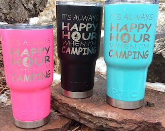 RTIC - It's Aways Happy Hour When I'm Camping Tumbler - Insulated, Vacuum Sealed, Double Wall Tumbler - Cold For 24 Hours, Hot For 6 Hours