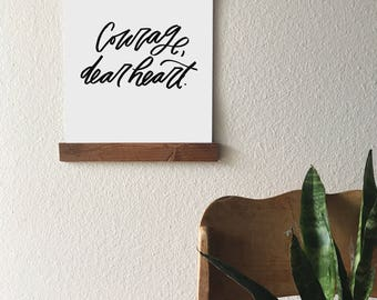 Courage Dear Heart 8x10 or 11x14 Hanging Art Print // Black lettering on White, CS Lewis, Child's Room, Modern Farmhouse