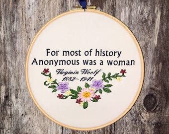 Embroidered Virginia Woolf quote - For most of history Anonymous was a woman embroidery hoop art floral she persisted nasty feminist inspire