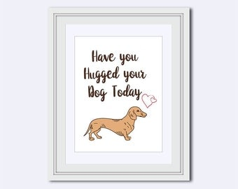 Dachshund Printable Art - hugged your dog - dog lover print - wiener dog printable - dodson - dog quote - quote printable - Instant download