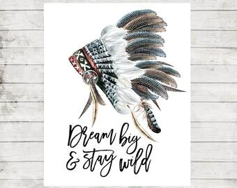 Dream Big & Stay Wild Headdress Printable Nursery Wall Art Nursery Quote Print Nursery Tribal Wall Art Kids room decor Boho nursery decor