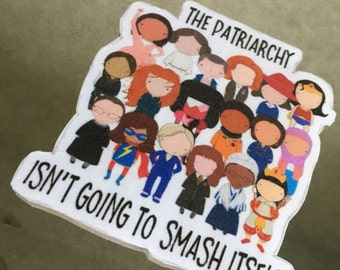 The Patriarchy Isn't Going to Smash Itself Women's Rights Empowerment Stickers