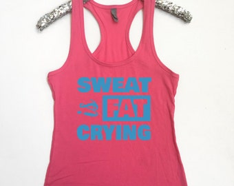 Sweat is Fat Crying Women's Racerback Tank Workout Tank Workout Shirt Gym Clothes Gym Tank Motivational Tank Sweat is Fat Crying Tank