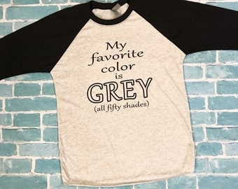 Fifty shades of grey, fifty shades of grey shirt, unisex raglan, baseball shirts, 50 shades of grey, my favorite color is grey,