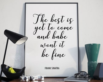 Printable Poster, The Best Is Yet To Come, Quote prints, PRINTABLE art, Inspirational quote, Frank Sinatra Quote, Sinatra Lyrics,Music Quote
