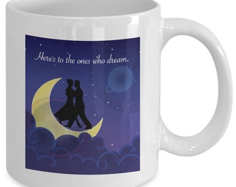 Here's to the ONES WHO DREAM Mug - Moon Waltz - Movie Musical Fan Gift - 11 oz white coffee tea cup