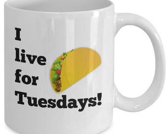 I LIVE FOR TUESDAYS! Funny Novelty Mug - Gift for Taco Lovers - Taco Tuesday - 11 oz white coffee tea cup