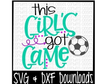 Soccer SVG * This Girl's Got Game Cut File - DXF & SVG Files - Silhouette Cameo, Cricut