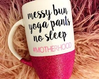 Messy Bun Mug, Yoga Pants, Mom Life, Getting Stuff Done, Messy Hair, Dont Care, #Motherhood, Motherhood, #Momlife, BoyMom, GirlMom