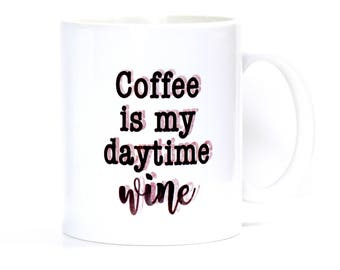 Coffee Is My Daytime Wine Mug | Coffee Lover Mug | Mothers Day Fathers Day Friend Gift | 11 oz Microwave & Dishwasher Safe | Sample Sale Mug