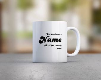 Everyone Knows A *name* He's / She's Usually A C*nt Mug