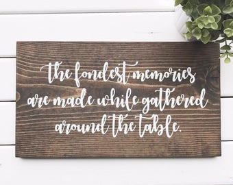 "The Fondest Memories Are Made While Gathered Around The Table - Wood sign (10""x16"")"