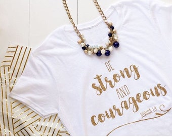 Be Strong and Courageous|Christian Shirt|Christian shirt for Women|Women's Jesus Shirt|Christian Shirts|Ladies faith shirt