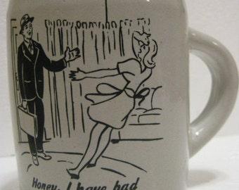 Antique comic mug Honey I have bad news my Business dropped off today stoneware
